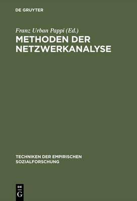 Methoden Der Netzwerkanalyse by Franz Urban Pappi