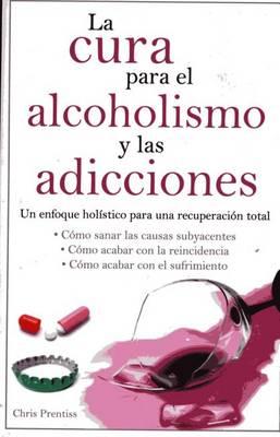 Cura Para El Alcoholismo y Las Adicciones by Chris Prentiss