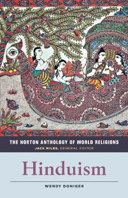 The Norton Anthology of World Religions: Hinduism by Wendy Doniger