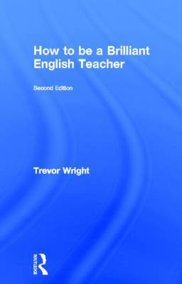 How to be a Brilliant English Teacher by Trevor Wright