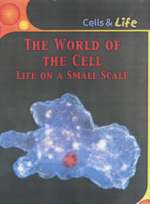 The World of the Cell: Life On A Small Scale by Robert Snedden