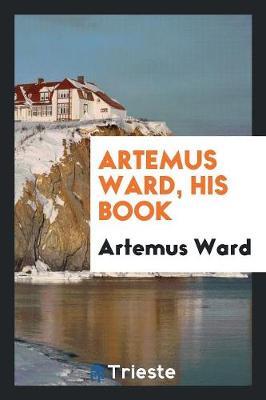 Artemus Ward, His Book by Artemus Ward