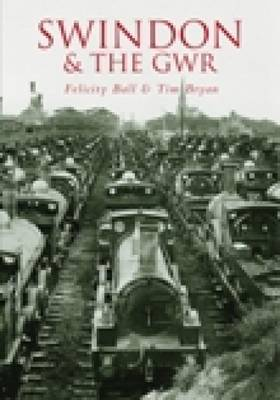 Swindon and the GWR by Felicity Ball