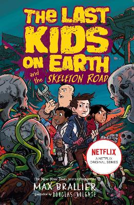 Last Kids on Earth and the Skeleton Road by Max Brallier
