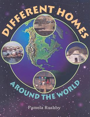 Different Homes Around the World by Pamela Rushby