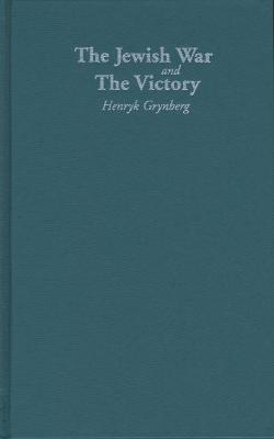 The Jewish War and the Victory by Henryk Grynberg