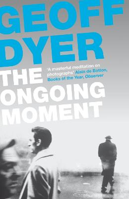Ongoing Moment by Geoff Dyer