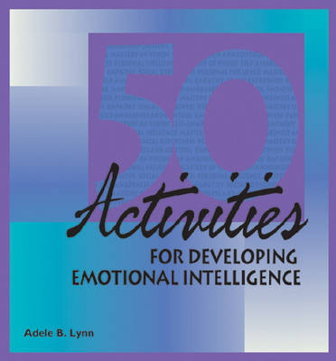 50 Activities for Developing Emotional Intelligence by Adele B. Lynn