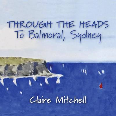 Through the Heads to Balmoral, Sydney by Claire Mitchell