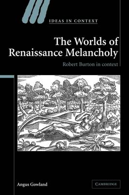 The Worlds of Renaissance Melancholy by Angus Gowland