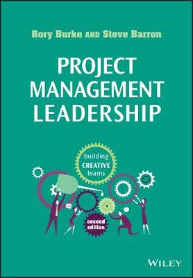 Project Management Leadership 2E - Building       Creative Teams by Rory Burke