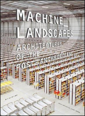Machine Landscapes: Architectures of the Post Anthropocene book