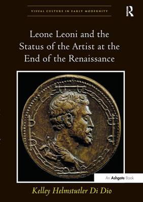 Leone Leoni and the Status of the Artist at the End of the Renaissance by Kelley Helmstutler Di Dio
