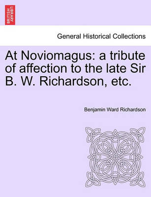 At Noviomagus: A Tribute of Affection to the Late Sir B. W. Richardson, Etc. by Benjamin Ward Richardson