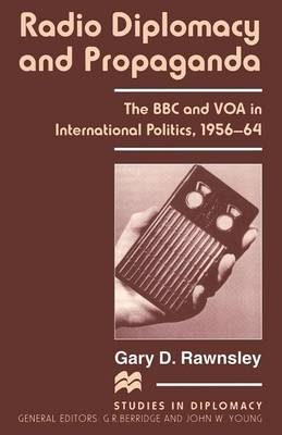 Radio Diplomacy and Propaganda by Gary D. Rawnsley