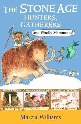 The Stone Age: Hunters, Gatherers and Woolly Mammoths book