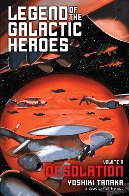 Legend of the Galactic Heroes, Vol. 8: Desolation by Yoshiki Tanaka