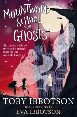 Mountwood School for Ghosts by Toby Ibbotson