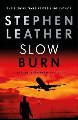 Slow Burn: The 17th Spider Shepherd Thriller by Stephen Leather