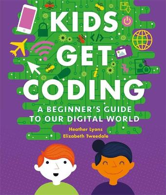 Kids Get Coding: A Beginner's Guide to Our Digital World by Heather Lyons