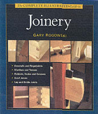 Complete Illustrated Guide to Joinery by Gary Rogowski