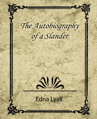 The Autobiography of a Slander by Lyall Edna Lyall