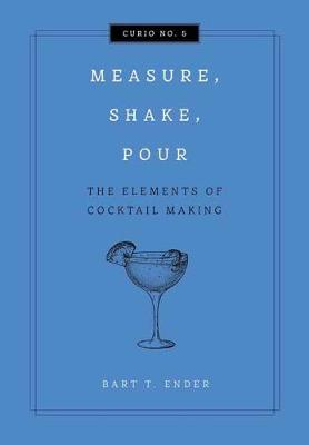 Measure, Shake, Pour: The Elements of Cocktail Making by Cider Mill Press
