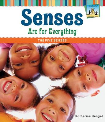 Senses Are for Everything: The Five Senses by Katherine Hengel
