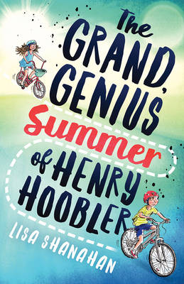 The Grand, Genius Summer of Henry Hoobler by Lisa Shanahan