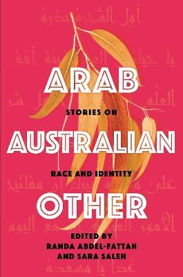 Arab, Australian, Other: Stories on Race and Identity by Randa Abdel-Fattah