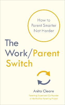 The Work/Parent Switch: How to Parent Smarter Not Harder book