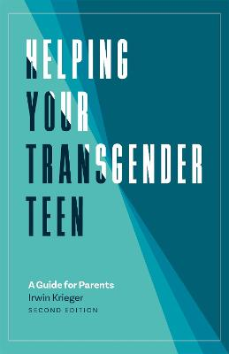 Helping Your Transgender Teen, 2nd Edition by Irwin Krieger