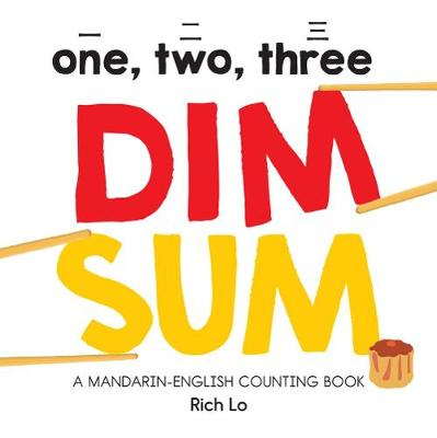 One, Two, Three Dim Sum: A Mandarin-English Counting Book by Rich Lo