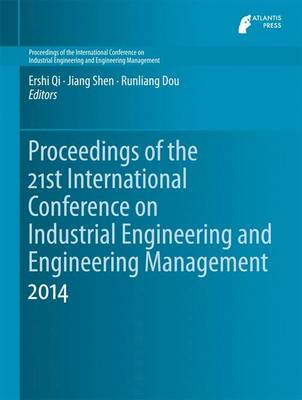 Proceedings of the 21st International Conference on Industrial Engineering and Engineering Management 2014 by Ershi Qi