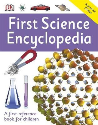 First Science Encyclopedia: First Reference by DK Australia