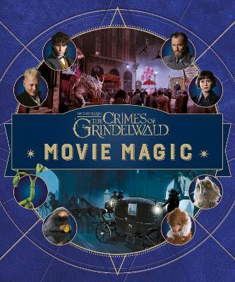 Fantastic Beasts: The Crimes of Grindelwald: Movie Magic by Jody Revenson