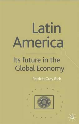 Latin America: Its Future in the Global Economy book