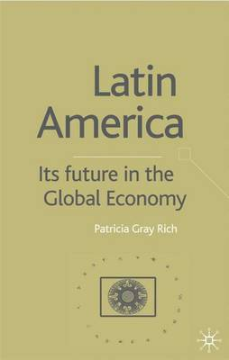 Latin America: Its Future in the Global Economy by P. Rich