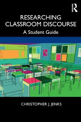 Researching Classroom Discourse: A Student Guide by Christopher J. Jenks