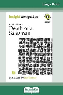 Arthur Miller's Death of a Salesman: Insight Text Guide (16pt Large Print Edition) by Iain Sinclair