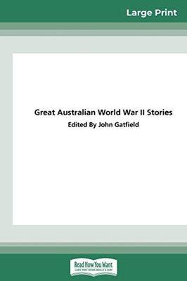 Great Australian World War II Stories (16pt Large Print Edition) by John Gatfield