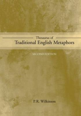 Thesaurus of Traditional English Metaphors by P.R. Wilkinson