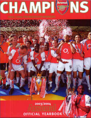 Official Arsenal Yearbook: The Ultimate Review of the 2004 Season: 2003-2004 by Arsene Wenger