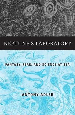 Neptune's Laboratory: Fantasy, Fear, and Science at Sea book