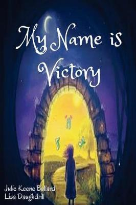 My Name Is Victory by Julie Keene