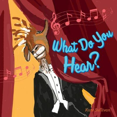 What Do You Hear? by Kate Sullivan