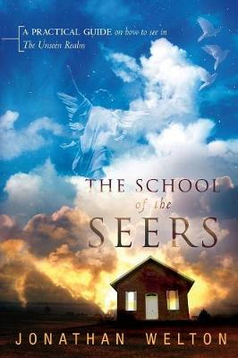 School of the Seers: A Practical Guide on How to See in the Unseen Realm book