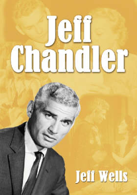 Jeff Chandler by Jeff Wells