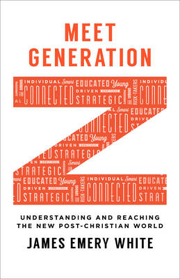 Meet Generation Z by James Emery White