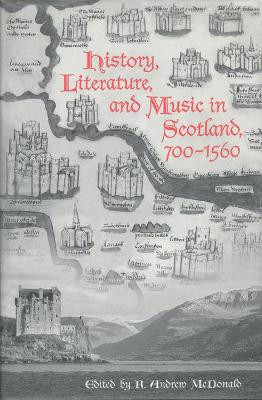 History, Literature, and Music in Scotland, 700-1560 by R. Andrew McDonald